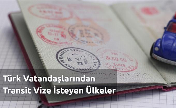 Türk Vatandaşlarından Transit Vize İsteyen Ülkeler